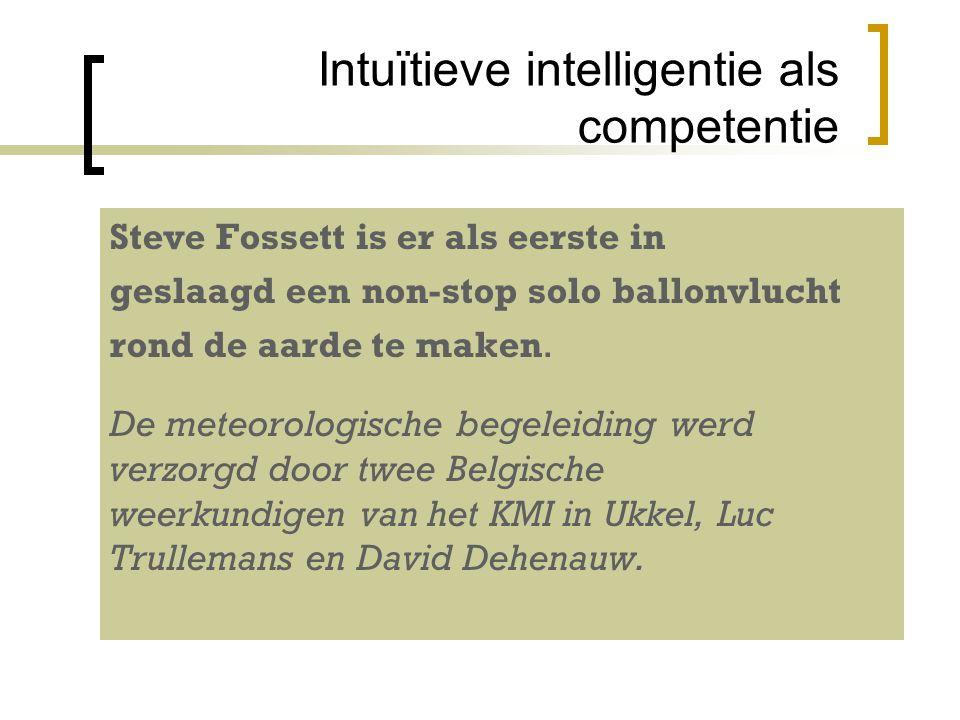 Intuïtieve intelligentie als competentie Steve Fossett is er als eerste in geslaagd een non-stop solo ballonvlucht rond de aarde te maken. De meteorol
