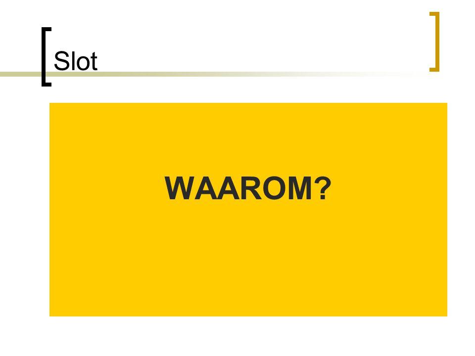Slot WAAROM?