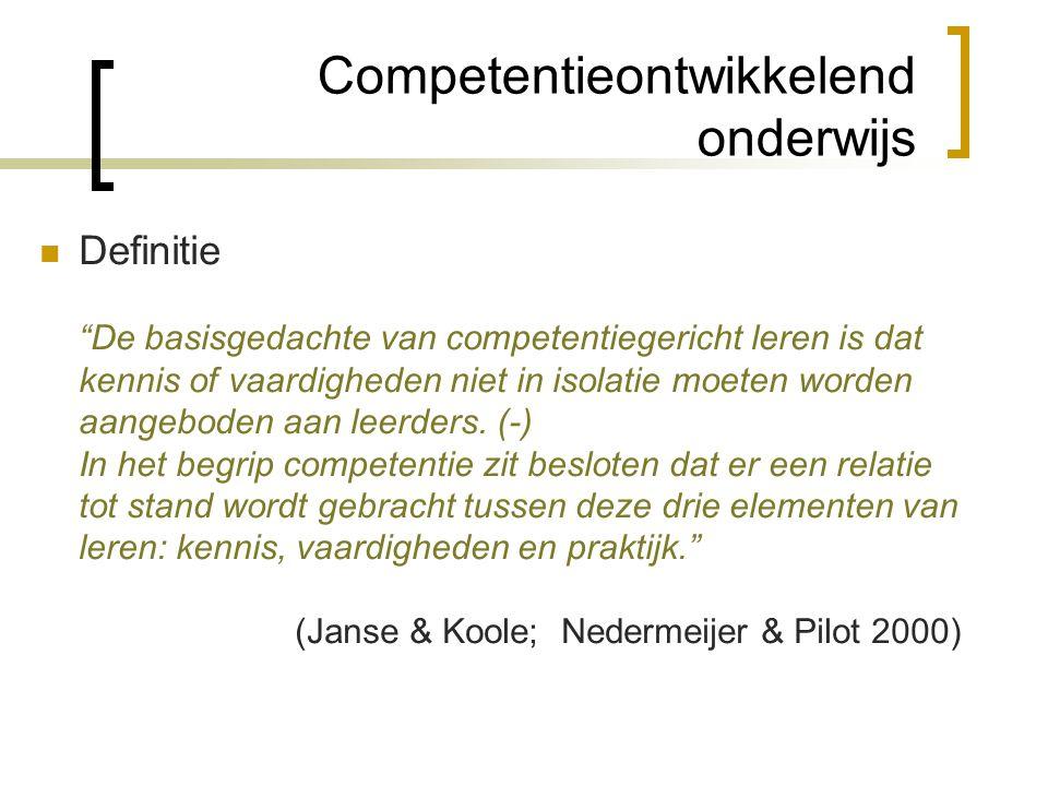 Competentieontwikkelend onderwijs  Niet het leren is het punt, maar wel hoe het geleerde te gebruiken  Competentie: een complex geheel