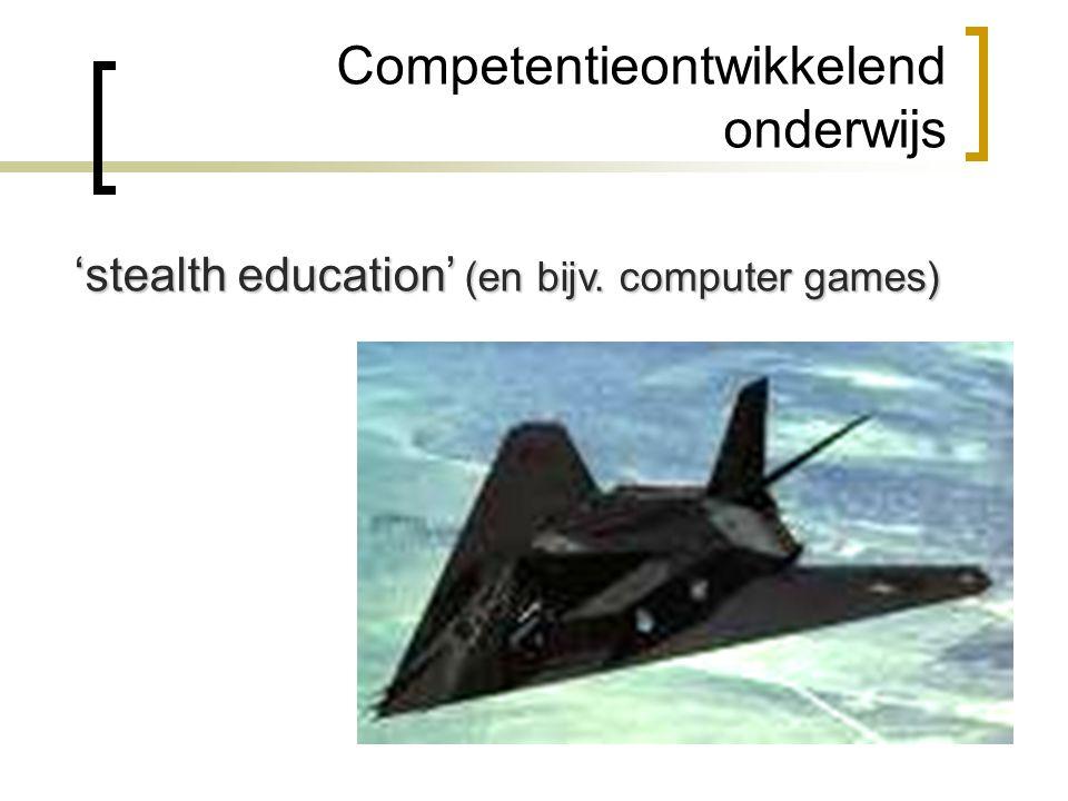 Competentieontwikkelend onderwijs 'stealth education' (en bijv. computer games)