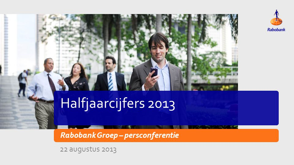 Titeldia Halfjaarcijfers 2013 Rabobank Groep – persconferentie 22 augustus 2013