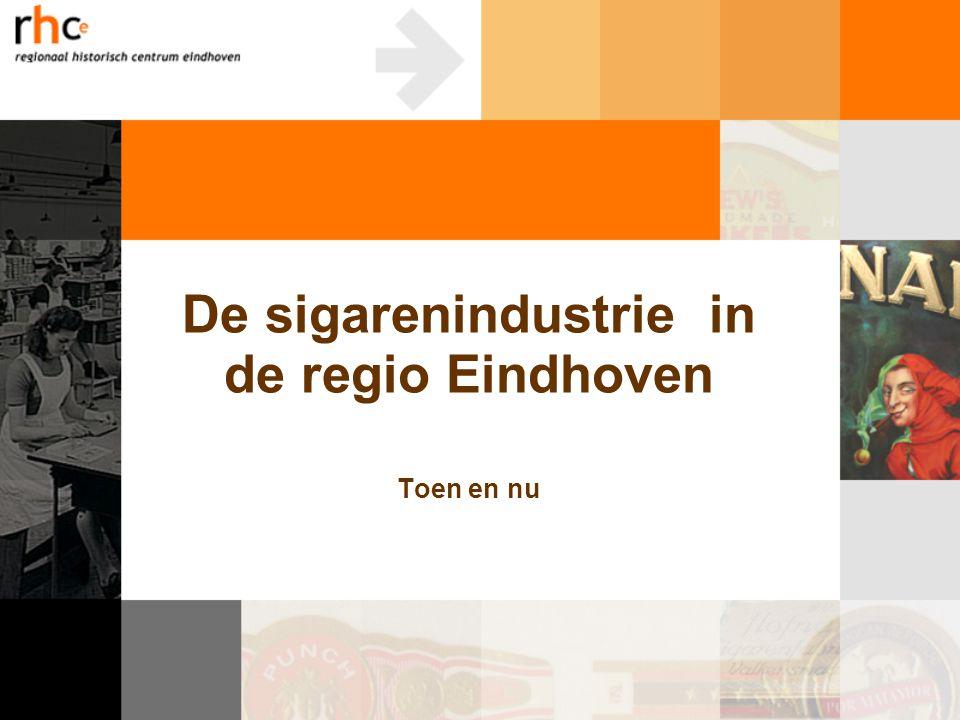 De sigarenindustrie in de regio Eindhoven Toen en nu