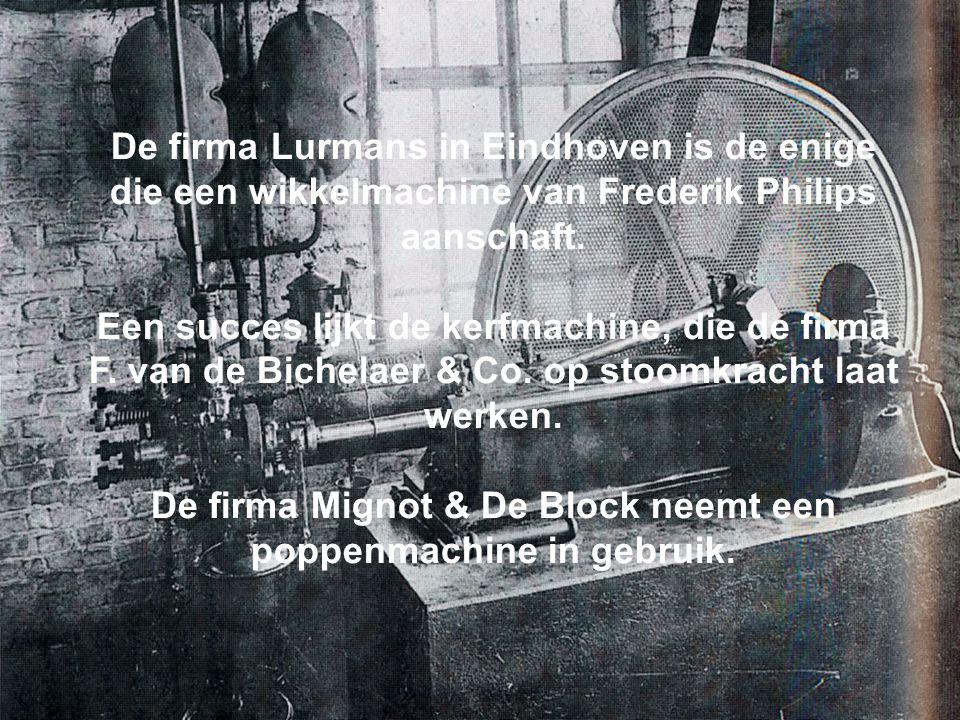 De firma Lurmans in Eindhoven is de enige die een wikkelmachine van Frederik Philips aanschaft. Een succes lijkt de kerfmachine, die de firma F. van d
