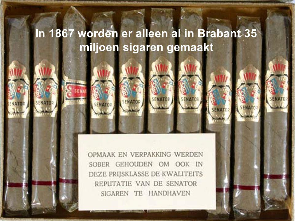 In 1867 worden er alleen al in Brabant 35 miljoen sigaren gemaakt