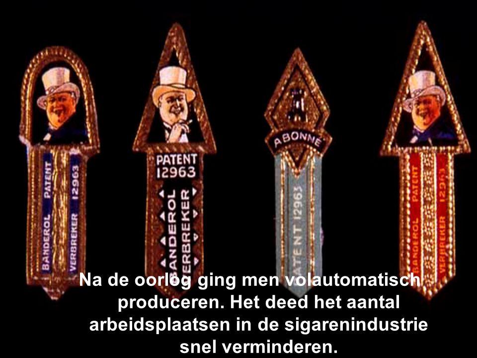 Na de oorlog ging men volautomatisch produceren. Het deed het aantal arbeidsplaatsen in de sigarenindustrie snel verminderen.