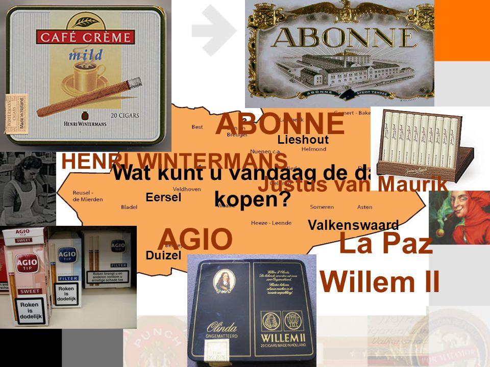 Wat kunt u vandaag de dag kopen? Valkenswaard Eersel Lieshout Duizel AGIO HENRI WINTERMANS ABONNE Justus van Maurik Willem II L a P a z