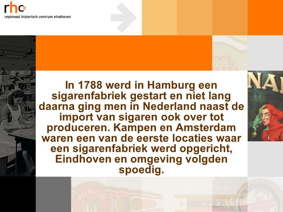 In 1788 werd in Hamburg een sigarenfabriek gestart en niet lang daarna ging men in Nederland naast de import van sigaren ook over tot produceren. Kamp