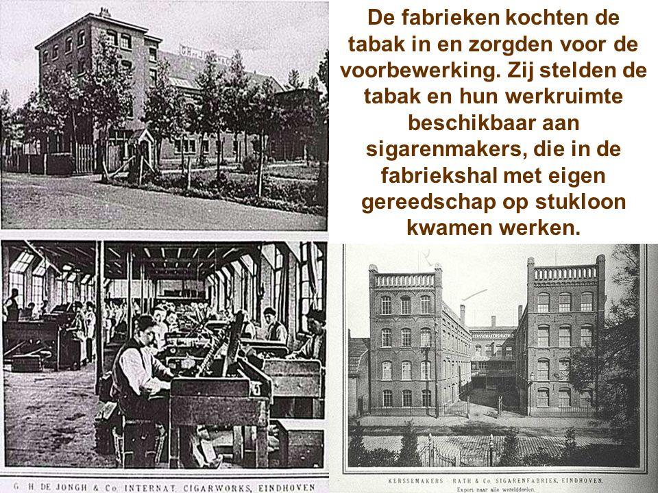 De fabrieken kochten de tabak in en zorgden voor de voorbewerking. Zij stelden de tabak en hun werkruimte beschikbaar aan sigarenmakers, die in de fab