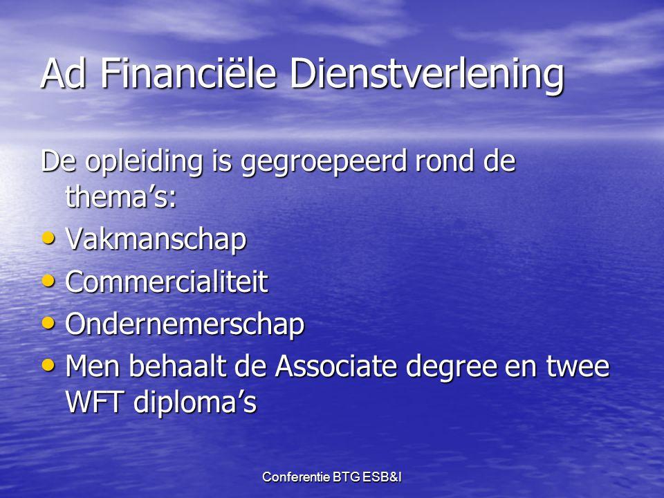 Conferentie BTG ESB&I Ad Financiële Dienstverlening De opleiding is gegroepeerd rond de thema's: • Vakmanschap • Commercialiteit • Ondernemerschap • M