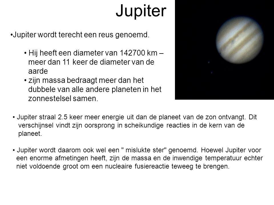 Jupiter •Jupiter wordt terecht een reus genoemd.