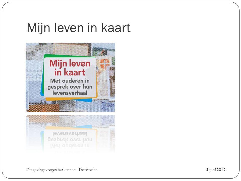Mijn leven in kaart 5 juni 2012 Zingevingsvragen herkennen - Dordrecht