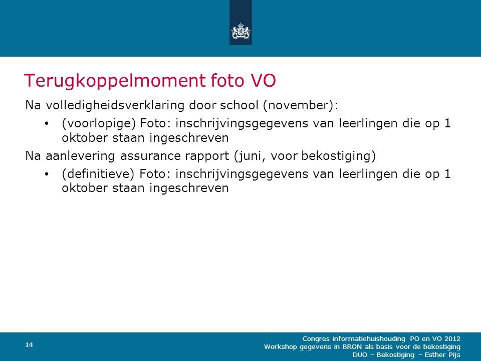 Congres informatiehuishouding PO en VO 2012 Workshop gegevens in BRON als basis voor de bekostiging DUO – Bekostiging – Esther Pijs 14 Terugkoppelmome
