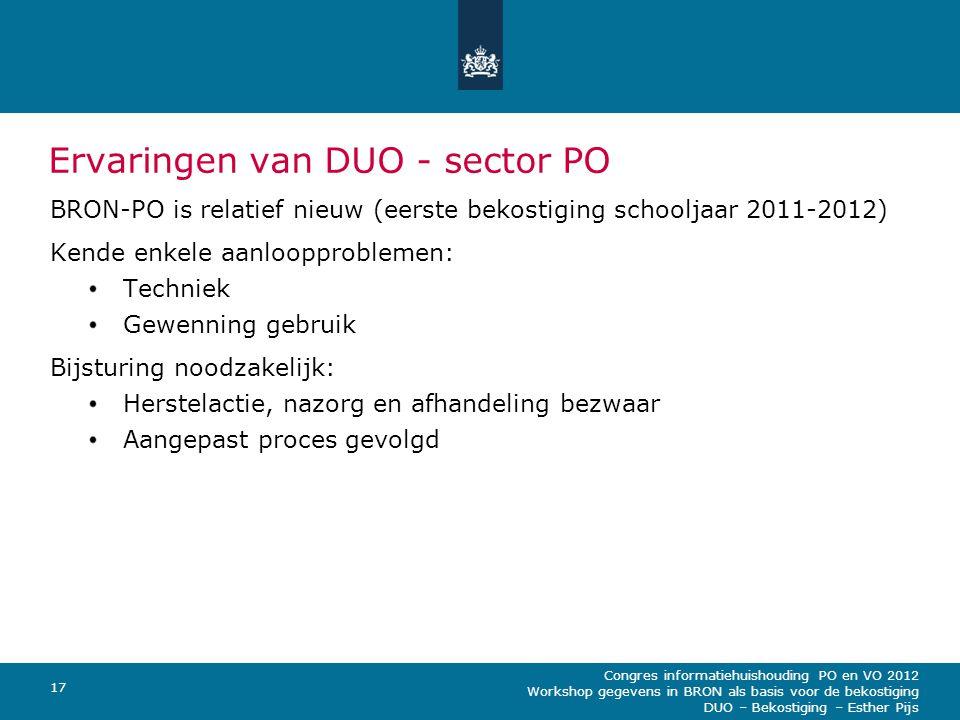 Congres informatiehuishouding PO en VO 2012 Workshop gegevens in BRON als basis voor de bekostiging DUO – Bekostiging – Esther Pijs 17 Ervaringen van