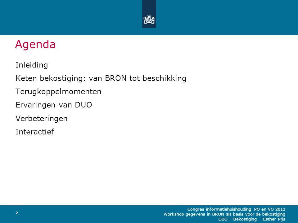 Congres informatiehuishouding PO en VO 2012 Workshop gegevens in BRON als basis voor de bekostiging DUO – Bekostiging – Esther Pijs 2 Agenda Inleiding