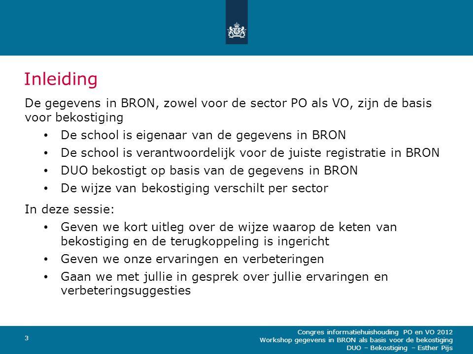 Congres informatiehuishouding PO en VO 2012 Workshop gegevens in BRON als basis voor de bekostiging DUO – Bekostiging – Esther Pijs 3 Inleiding De geg