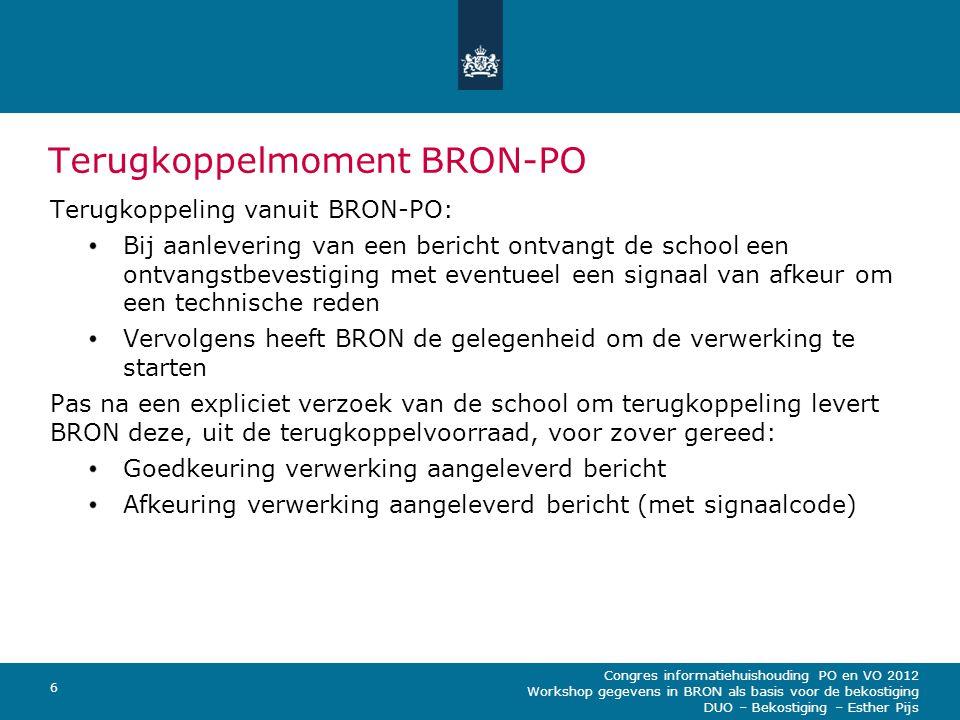 Congres informatiehuishouding PO en VO 2012 Workshop gegevens in BRON als basis voor de bekostiging DUO – Bekostiging – Esther Pijs 6 Terugkoppelmomen