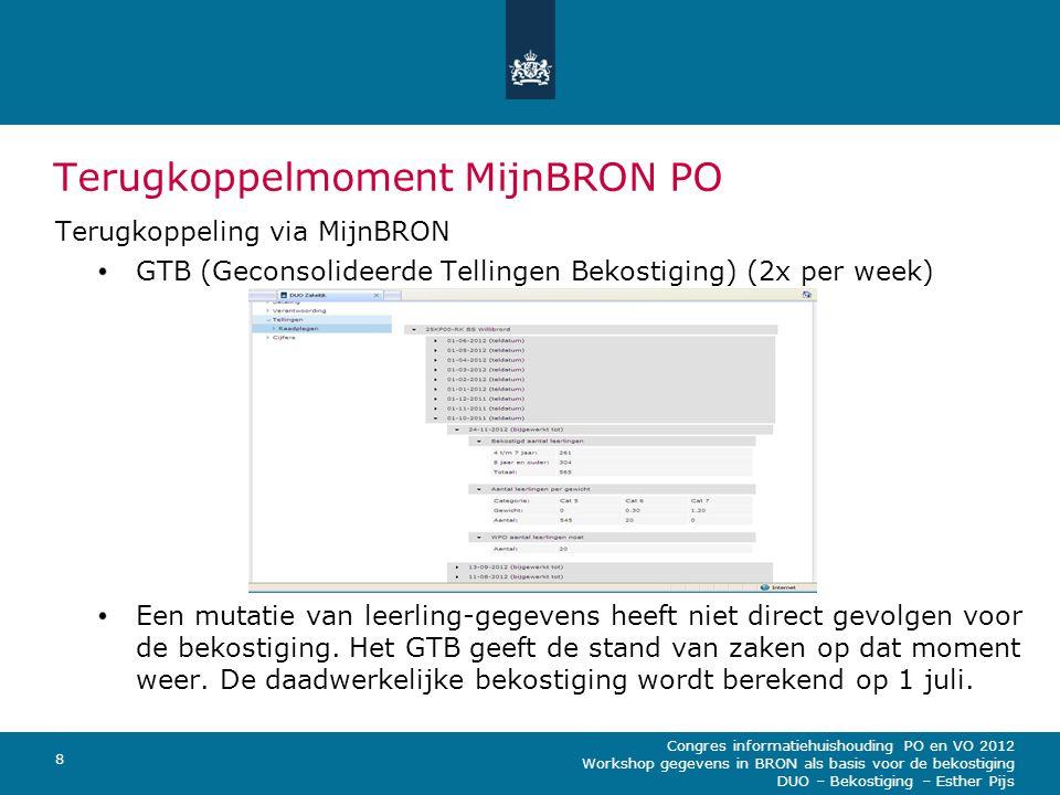 Congres informatiehuishouding PO en VO 2012 Workshop gegevens in BRON als basis voor de bekostiging DUO – Bekostiging – Esther Pijs 8 Terugkoppelmomen