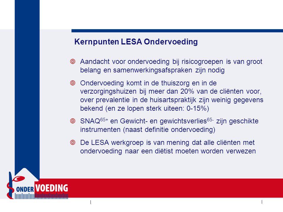 Kernpunten LESA Ondervoeding  Aandacht voor ondervoeding bij risicogroepen is van groot belang en samenwerkingsafspraken zijn nodig  Ondervoeding ko