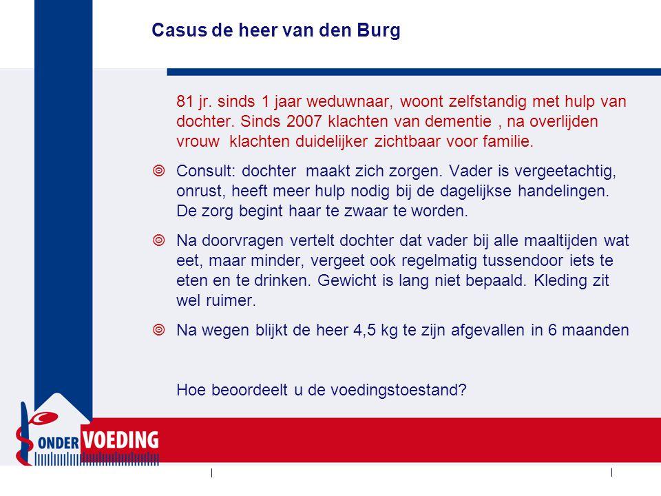 Casus de heer van den Burg 81 jr. sinds 1 jaar weduwnaar, woont zelfstandig met hulp van dochter. Sinds 2007 klachten van dementie, na overlijden vrou