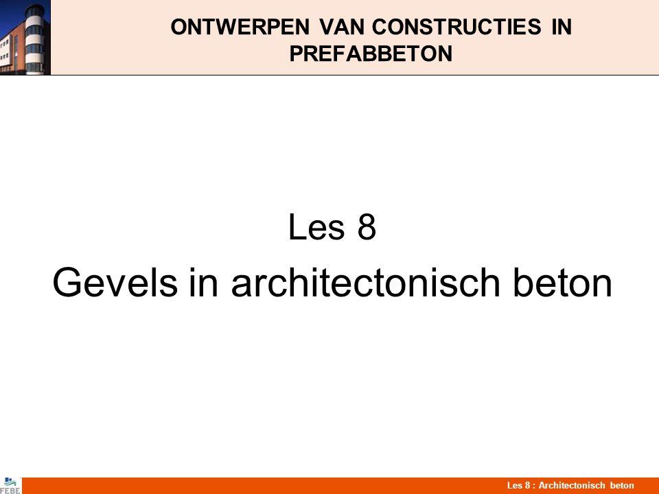 Les 8 : Architectonisch beton Gevelsystemen in prefabbeton Gevels in architectonisch beton dragen op verschillende wijze bij tot de architectuur van een gebouw:  Expressief gevelontwerp  Vrije vormgeving  Hoge kwaliteit  Grote verscheidenheid in oppervlakteafwerkingen en kleur