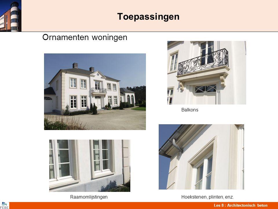 Les 8 : Architectonisch beton Toepassingen Ornamenten woningen Balkons RaamomlijstingenHoekstenen, plinten, enz.