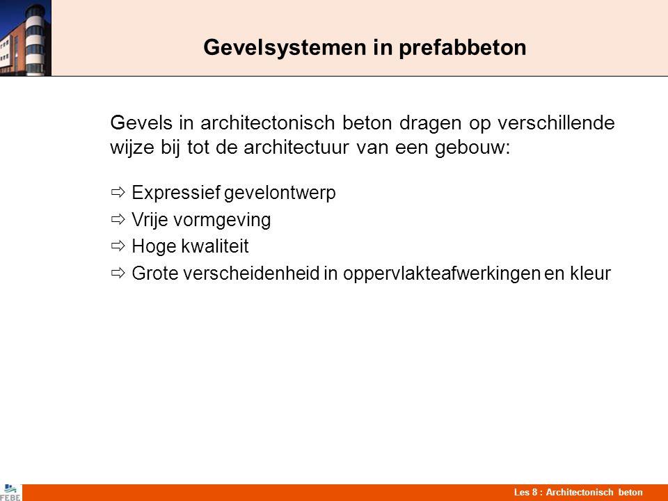 Les 8 : Architectonisch beton Gevelsystemen in prefabbeton Gevels in architectonisch beton dragen op verschillende wijze bij tot de architectuur van e