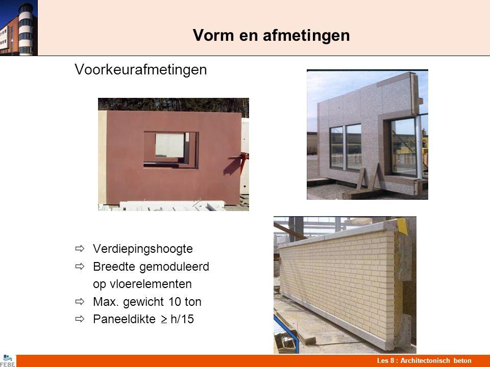 Les 8 : Architectonisch beton Vorm en afmetingen Voorkeurafmetingen  Verdiepingshoogte  Breedte gemoduleerd op vloerelementen  Max. gewicht 10 ton