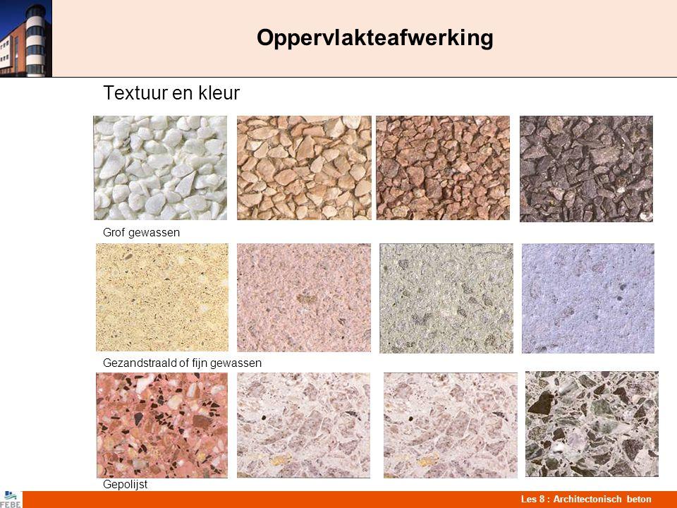 Les 8 : Architectonisch beton Oppervlakteafwerking Textuur en kleur Grof gewassen Gezandstraald of fijn gewassen Gepolijst
