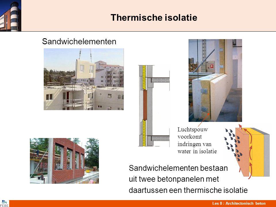 Les 8 : Architectonisch beton Thermische isolatie Luchtspouw voorkomt indringen van water in isolatie Sandwichelementen Sandwichelementen bestaan uit