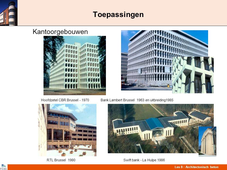 Les 8 : Architectonisch beton Toepassingen Kantoorgebouwen Hoofdzetel CBR Brussel - 1970 Bank Lambert Brussel 1963 en uitbreiding1985 RTL Brussel 1980