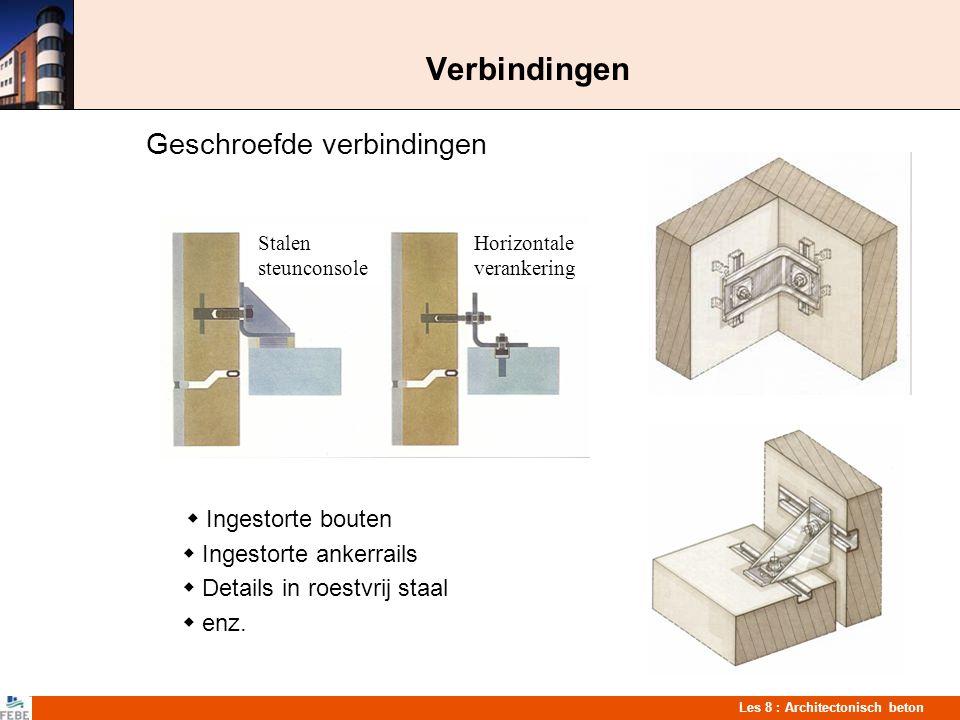 Les 8 : Architectonisch beton Verbindingen Geschroefde verbindingen  Ingestorte bouten  Ingestorte ankerrails  Details in roestvrij staal  enz. St