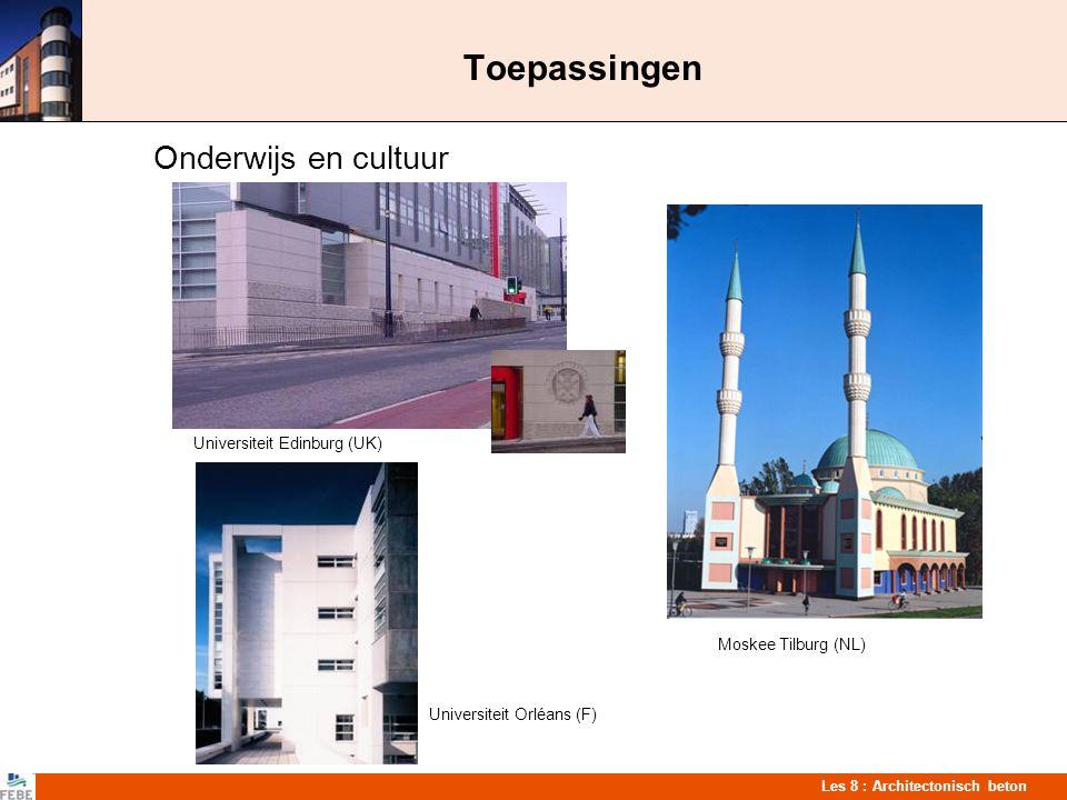 Les 8 : Architectonisch beton Toepassingen Onderwijs en cultuur Universiteit Edinburg (UK) Moskee Tilburg (NL) Universiteit Orléans (F)