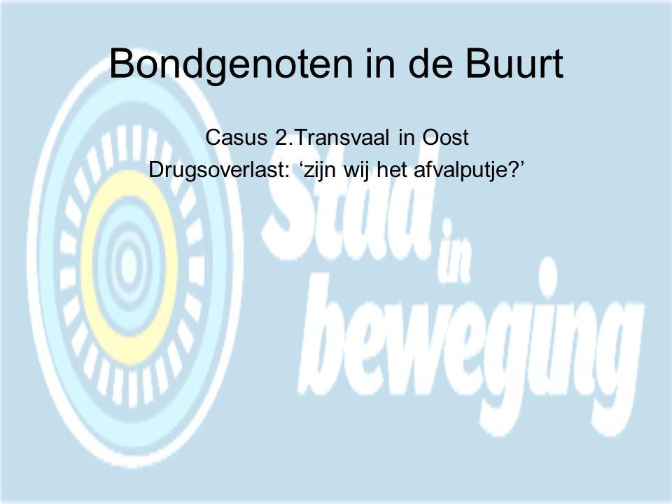 Bondgenoten in de Buurt Aanpak: •Prof.Casusoverleg werk vanuit probleem: drugspanden.