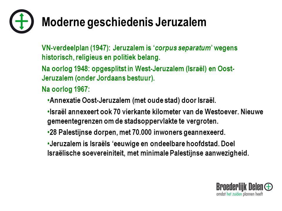 Moderne geschiedenis Jeruzalem VN-verdeelplan (1947): Jeruzalem is ' corpus separatum ' wegens historisch, religieus en politiek belang.