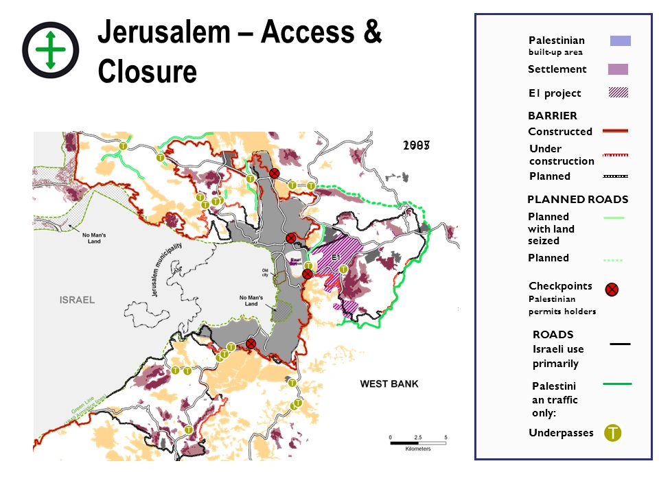 19872005 Jerusalem – Access & Closure BARRIER Constructed Under construction Planned ROADS Israeli use primarily E1 project Planned with land seized Planned PLANNED ROADS Checkpoints Palestinian permits holders Palestini an traffic only: Palestinian built-up area Settlement Underpasses