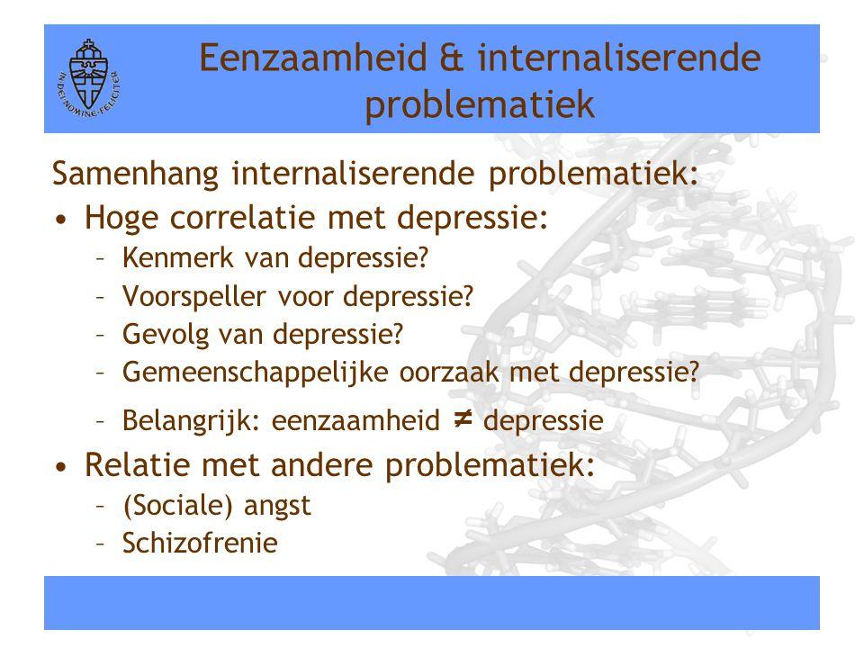 Eenzaamheid & internaliserende problematiek Samenhang internaliserende problematiek: •Hoge correlatie met depressie: –Kenmerk van depressie? –Voorspel