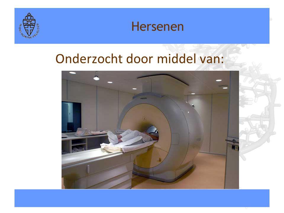 Hersenen Onderzocht door middel van: