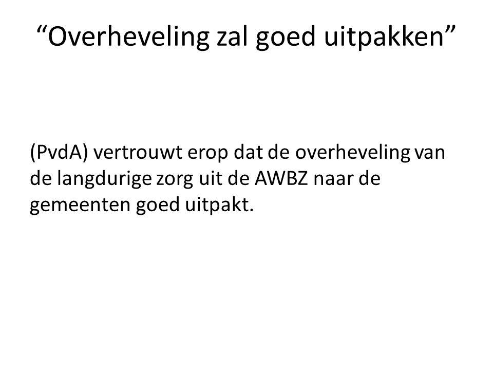"""""""Overheveling zal goed uitpakken"""" (PvdA) vertrouwt erop dat de overheveling van de langdurige zorg uit de AWBZ naar de gemeenten goed uitpakt."""