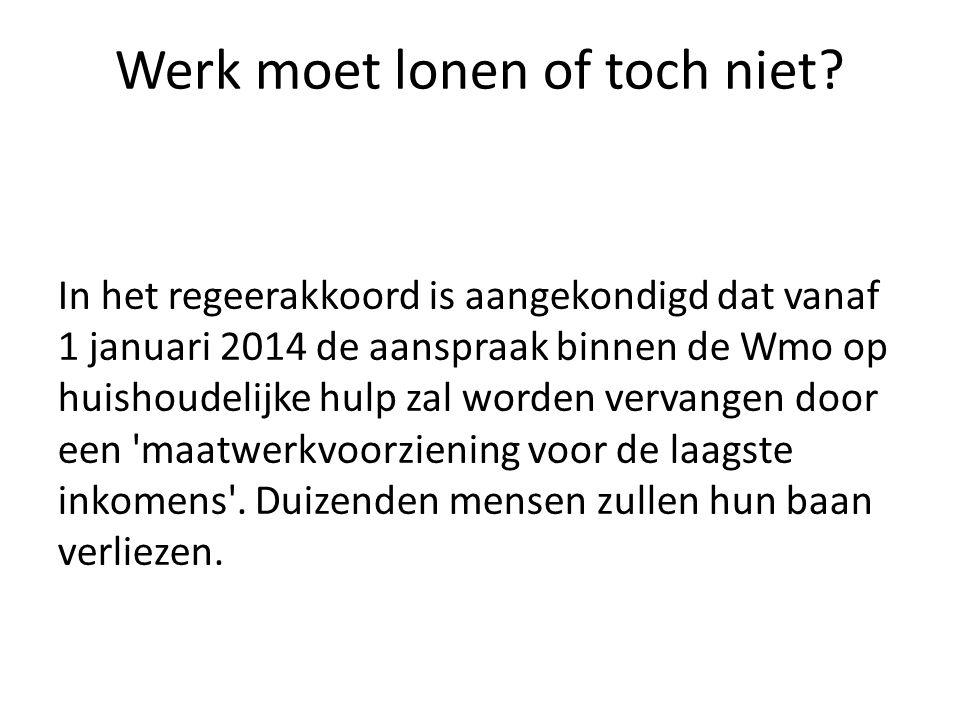 Werk moet lonen of toch niet? In het regeerakkoord is aangekondigd dat vanaf 1 januari 2014 de aanspraak binnen de Wmo op huishoudelijke hulp zal word