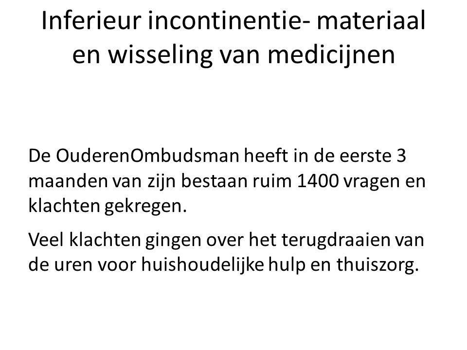 Inferieur incontinentie- materiaal en wisseling van medicijnen De OuderenOmbudsman heeft in de eerste 3 maanden van zijn bestaan ruim 1400 vragen en k