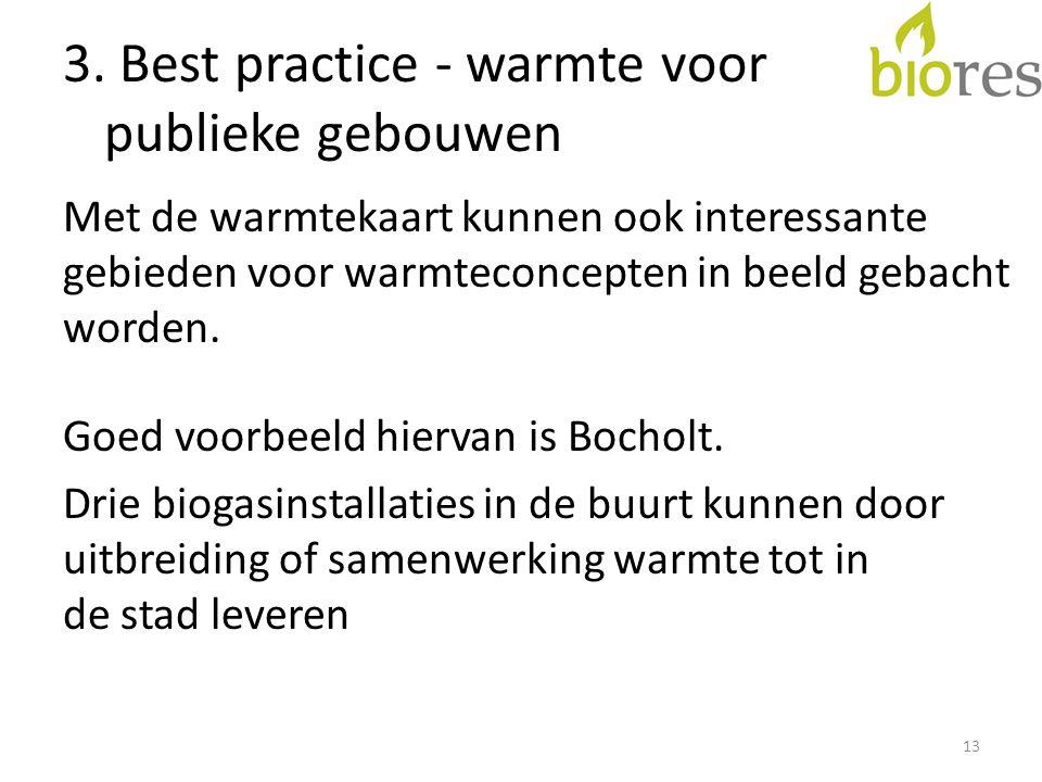 3. Best practice - warmte voor publieke gebouwen Met de warmtekaart kunnen ook interessante gebieden voor warmteconcepten in beeld gebacht worden. Goe