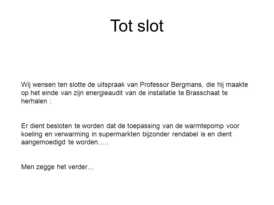 Tot slot Wij wensen ten slotte de uitspraak van Professor Bergmans, die hij maakte op het einde van zijn energieaudit van de installatie te Brasschaat