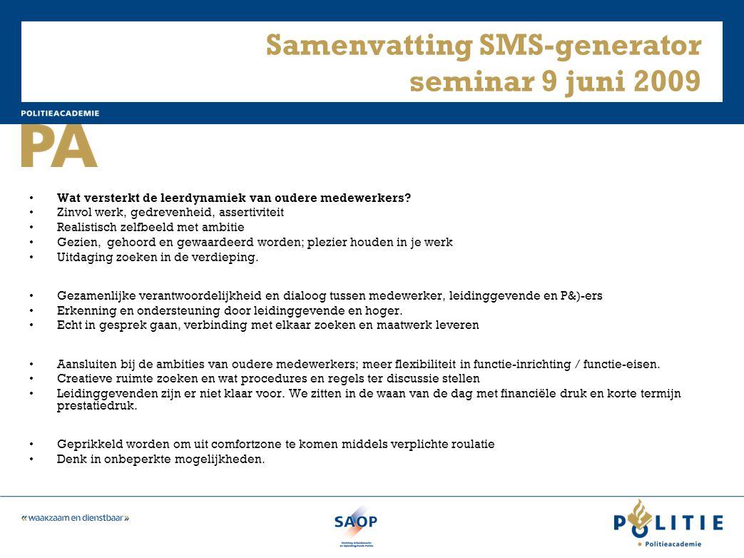 Samenvatting SMS-generator seminar 9 juni 2009 • Wat versterkt de leerdynamiek van oudere medewerkers? • Zinvol werk, gedrevenheid, assertiviteit • Re