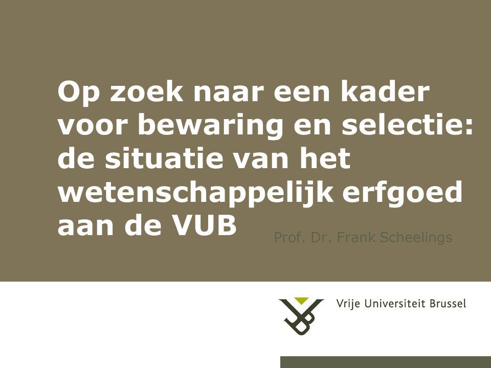 1 Op zoek naar een kader voor bewaring en selectie: de situatie van het wetenschappelijk erfgoed aan de VUB Prof.