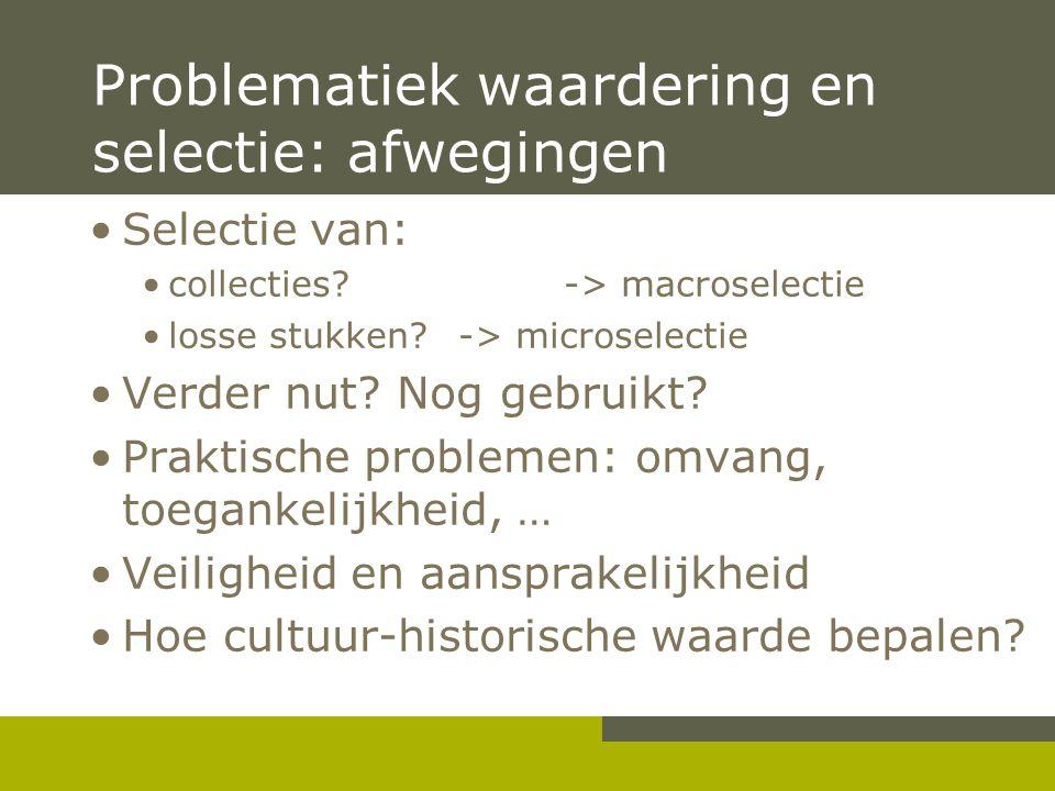 Pag. 12 Problematiek waardering en selectie: afwegingen •Selectie van: •collecties.