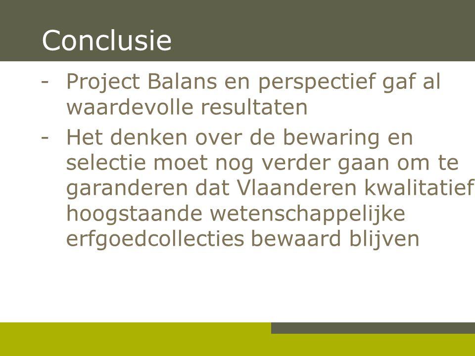 Pag. 22 Conclusie -Project Balans en perspectief gaf al waardevolle resultaten -Het denken over de bewaring en selectie moet nog verder gaan om te gar