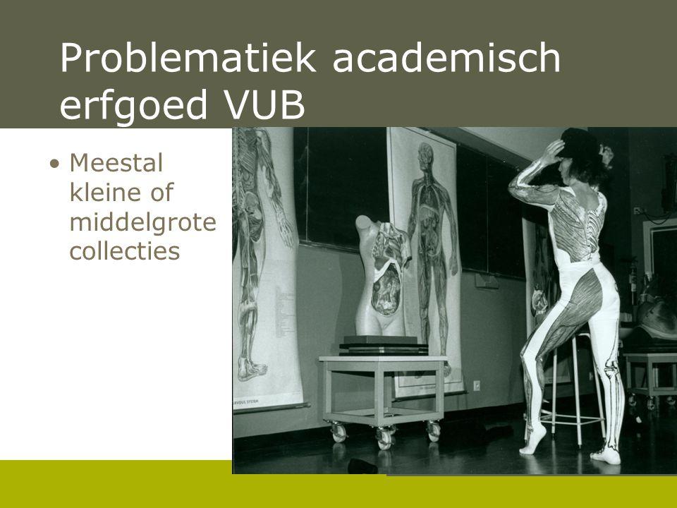 Pag. 3 Problematiek academisch erfgoed VUB •Meestal kleine of middelgrote collecties