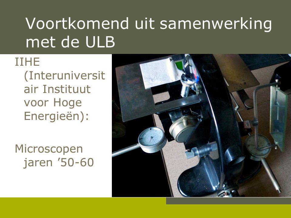 Pag. 5 Voortkomend uit samenwerking met de ULB IIHE (Interuniversit air Instituut voor Hoge Energieën): Microscopen jaren '50-60