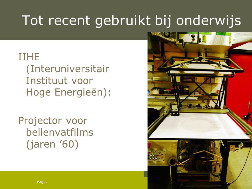 Pag. 6 Tot recent gebruikt bij onderwijs IIHE (Interuniversitair Instituut voor Hoge Energieën): Projector voor bellenvatfilms (jaren '60)