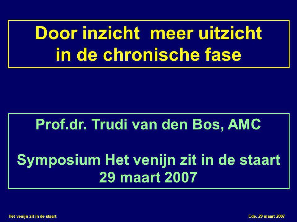 Het venijn zit in de staart Ede, 29 maart 2007 Door inzicht meer uitzicht in de chronische fase Prof.dr. Trudi van den Bos, AMC Symposium Het venijn z